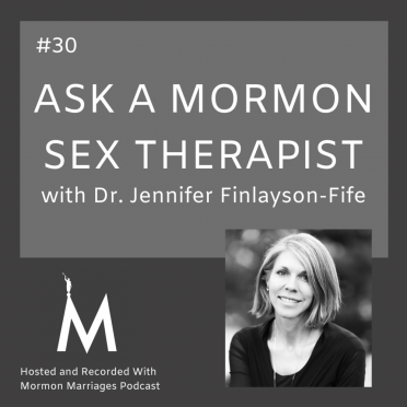 Ask a Mormon Sex Therapist Part 30